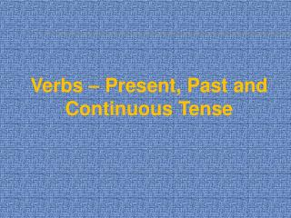 Verbs   Present, Past and Continuous Tense