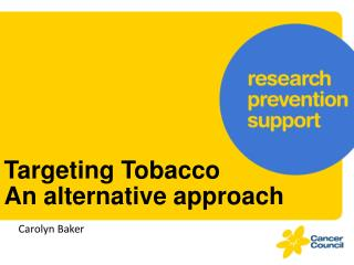 Targeting Tobacco  An  alternative approach