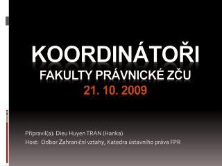 KOORDINÁTOŘI  FAKULTY PRÁVNICKÉ ZČU 21. 10. 2009