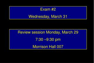 Exam #2 Wednesday, March 31