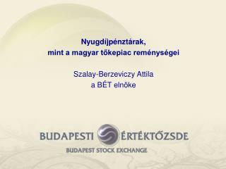 Nyugdíjpénztárak,  mint a magyar tőkepiac reménységei Szalay-Berzeviczy Attila  a BÉT elnöke