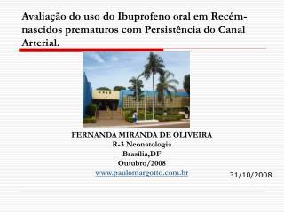 FERNANDA MIRANDA DE OLIVEIRA R-3 Neonatologia Brasília,DF Outubro/2008 paulomargotto.br