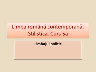 Limba rom na contemporana: Stilistica. Curs 5a
