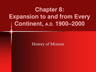 Chapter 8:   Expansion to and from Every Continent,  A.D.  1900–2000