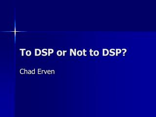 To DSP or Not to DSP?