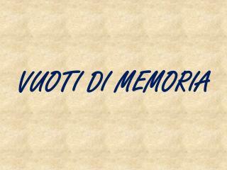 VUOTI DI MEMORIA