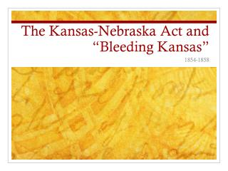 "The Kansas-Nebraska Act and ""Bleeding Kansas"""