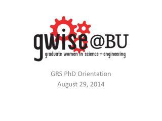 GRS PhD Orientation August 29, 2014