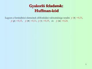Gyakorl� feladatok:   Huffman-k�d