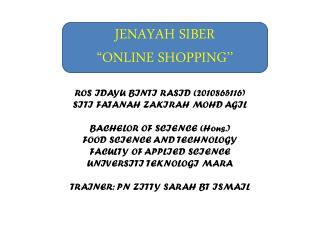 ROS IDAYU BINTI RASID (2010865116) SITI FATANAH ZAKIRAH MOHD AGIL BACHELOR OF SCIENCE ( Hons .)