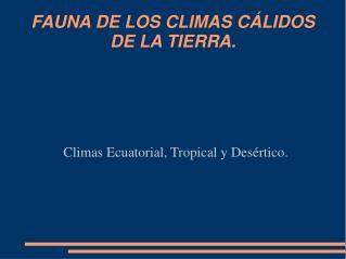 FAUNA DE LOS CLIMAS CÁLIDOS DE LA TIERRA.