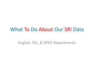 What To Do About O ur SRI Data