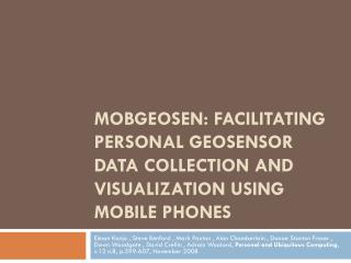 MOBGEOSEN:FACILITATING PERSONAL GEOSENSOR DATA COLLECTION AND VISUALIZATION USING MOBILE PHONES