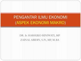 PENGANTAR ILMU EKONOMI  ( ASPEK EKONOMI MAKRO )