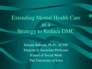 Extending Mental Health Care  as a  Strategy to Reduce DMC