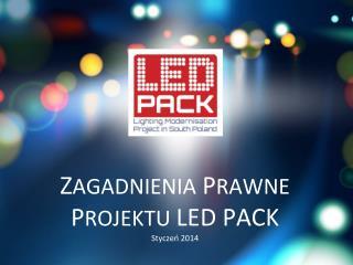 Z AGADNIENIA  P RAWNE  P ROJEKTU  LED PACK Stycze ń  2014