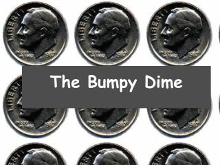 The Bumpy Dime