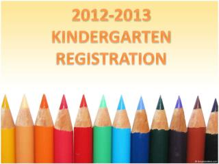2012-2013 KINDERGARTEN REGISTRATION