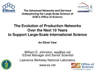 William E. Johnston, wej@es  ESnet Manager and Senior Scientist