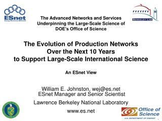 William E. Johnston, wej@es  ESnet Manager and Senior Scientist