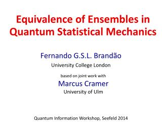Fernando  G.S.L.  Brand ão University College London Quantum Information Workshop,  Seefeld  2014