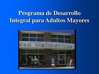 Programa de Desarrollo Integral para Adultos Mayores