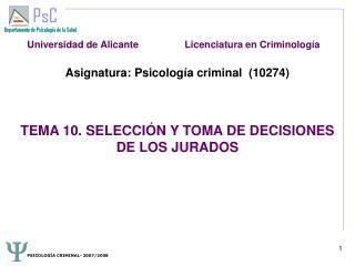 Asignatura: Psicolog a criminal  10274    TEMA 10. SELECCI N Y TOMA DE DECISIONES DE LOS JURADOS