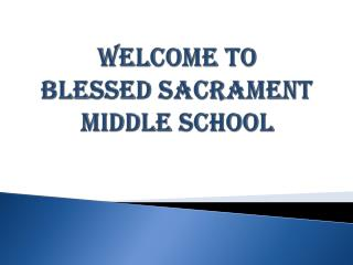 Welcome to  Blessed Sacrament Middle School