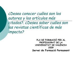 PLA DE FORMACIÓ PER AL PROFESSORAT DE LA UNIVERSITAT DE VALÈNCIA 2009 Servei de Formació Permanent