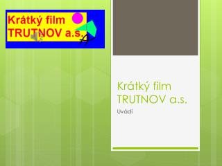 Krátký film TRUTNOV a.s.
