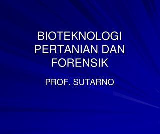 BIOTEKNOLOGI PERTANIAN DAN FORENSIK
