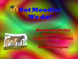 Got Moodle ? We do!