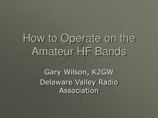How to Operate on the Amateur HF Bands