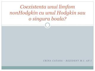 Coexistenta unui limfom nonHodgkin  cu  unul  Hodgkin  sau  o  singura boala ?