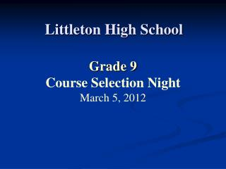 Grade 9 Course Selection Night March 5, 2012