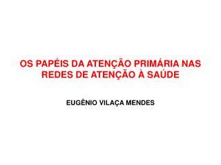 OS PAPÉIS DA ATENÇÃO PRIMÁRIA NAS REDES DE ATENÇÃO À SAÚDE