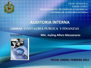 UNAN- MANAGUA FAREM- ESTELI DEPARTAMENTO DE CIENCIAS ECONOMICAS CÁTEDRA DE AUDITORIA INTERNA