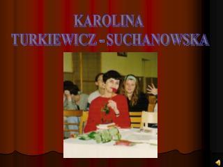 KAROLINA  TURKIEWICZ - SUCHANOWSKA