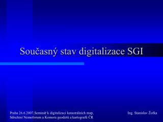 Současný stav digitalizace SGI