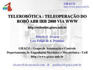 TELEROBÓTICA : TELEOPERAÇÃO DO ROBÔ ABB IRB 2000 VIA WWW webrobot.graco.unb.br