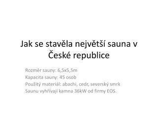Jak se stavěla největší sauna v České republice