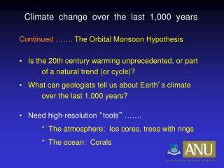 Climate  change  over  the  last  1,000  years Continued …….  The Orbital Monsoon Hypothesis