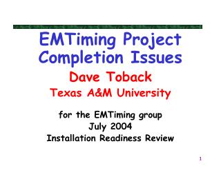 EMTiming Project Completion Issues Dave Toback Texas A&M University for the EMTiming group