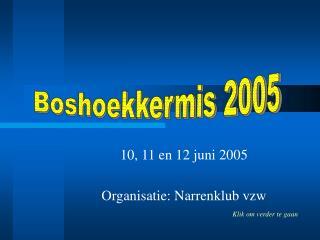 10, 11 en 12 juni 2005 Organisatie: Narrenklub vzw