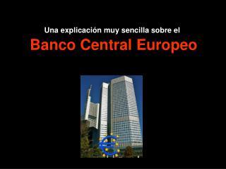 Una explicación muy sencilla sobre el Banco Central Europeo