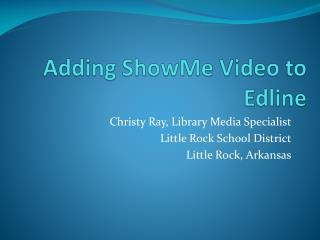 Adding  ShowMe  Video to  Edline