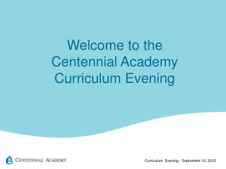 Welcome to the  Centennial Academy Curriculum Evening
