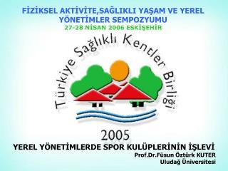 FİZİKSEL AKTİVİTE,SAĞLIKLI YAŞAM VE YEREL  YÖNETİMLER SEMPOZYUMU  27-28 NİSAN 2006 ESKİŞEHİR