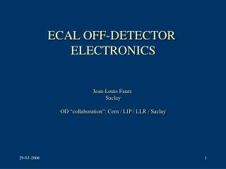 ECAL OFF-DETECTOR  ELECTRONICS Jean-Louis Faure  Saclay