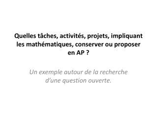 Quelles tâches, activités, projets, impliquant les mathématiques, conserver ou proposer en AP?